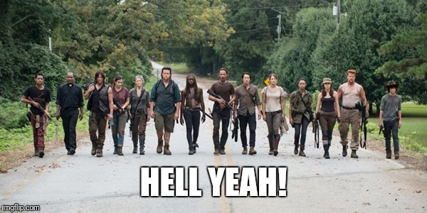 the walking dead | HELL YEAH! | image tagged in the walking dead | made w/ Imgflip meme maker
