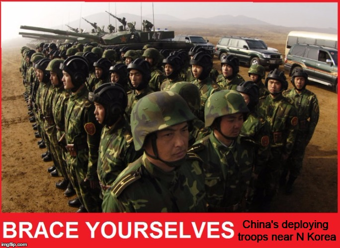 Let's hope NK doesn't push the envelope to the point where this escalates between the US and China | China's deploying troops near N Korea | image tagged in chinese troops,tense | made w/ Imgflip meme maker