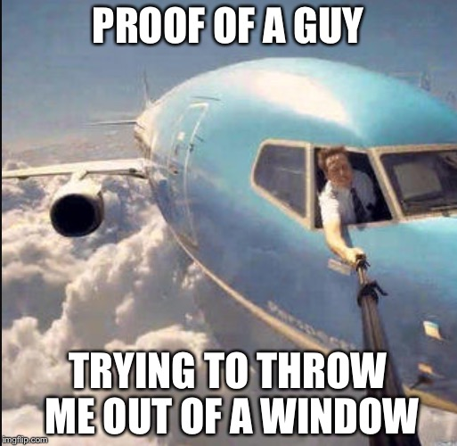 If only I could put a dog in this meme | PROOF OF A GUY TRYING TO THROW ME OUT OF A WINDOW | image tagged in united airlines,funny,dank,united airlines week | made w/ Imgflip meme maker