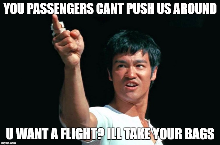 Bruce Lee - United Airlines Baggage Handler | YOU PASSENGERS CANT PUSH US AROUND U WANT A FLIGHT? ILL TAKE YOUR BAGS | image tagged in united,airlines,plane,fight,bruce,lee | made w/ Imgflip meme maker