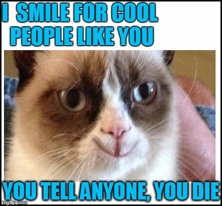 I  SMILE FOR COOL PEOPLE LIKE YOU YOU TELL ANYONE, YOU DIE | made w/ Imgflip meme maker