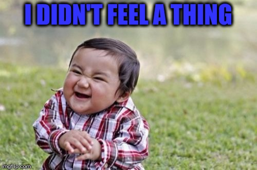 Evil Toddler Meme | I DIDN'T FEEL A THING | image tagged in memes,evil toddler | made w/ Imgflip meme maker