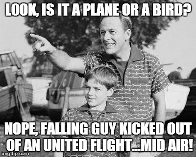 Look Son | LOOK, IS IT A PLANE OR A BIRD? NOPE, FALLING GUY KICKED OUT OF AN UNITED FLIGHT...MID AIR! | image tagged in memes,look son | made w/ Imgflip meme maker
