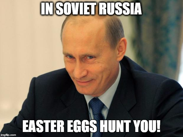 vladimir putin smiling |  IN SOVIET RUSSIA; EASTER EGGS HUNT YOU! | image tagged in vladimir putin smiling | made w/ Imgflip meme maker