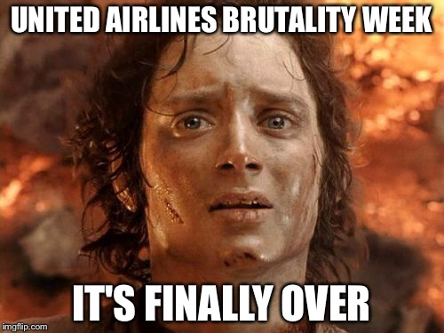 Its Finally Over Meme | UNITED AIRLINES BRUTALITY WEEK IT'S FINALLY OVER | image tagged in memes,it's finally over,united airlines | made w/ Imgflip meme maker