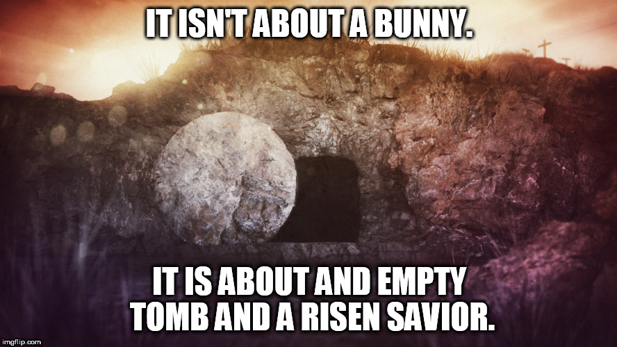 Empty Tomb | IT ISN'T ABOUT A BUNNY. IT IS ABOUT AND EMPTY TOMB AND A RISEN SAVIOR. | image tagged in jesus,empty tomb,he is risen,jesus christ,resurrection | made w/ Imgflip meme maker