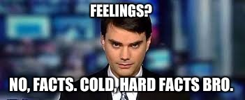 FEELINGS? NO, FACTS. COLD, HARD FACTS BRO. | made w/ Imgflip meme maker