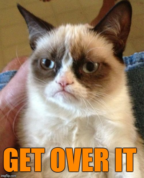 Grumpy Cat Meme | GET OVER IT | image tagged in memes,grumpy cat | made w/ Imgflip meme maker