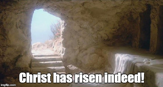 Hallelujah! He is risen, indeed! |  Christ has risen indeed! | image tagged in resurrection,jesus christ,easter | made w/ Imgflip meme maker