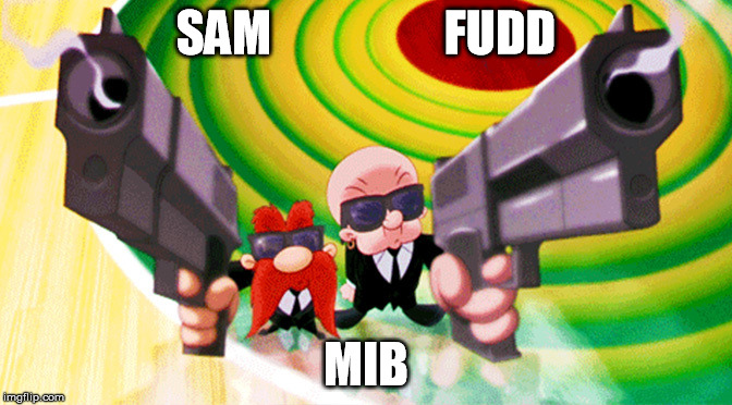 SAM                  FUDD MIB | image tagged in looney tunes,men in black | made w/ Imgflip meme maker