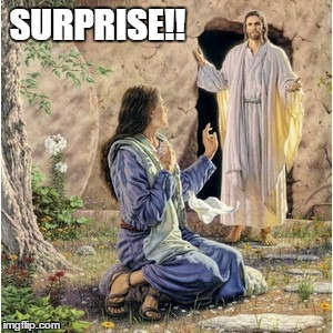 SURPRISE!! | image tagged in jesus,easter | made w/ Imgflip meme maker