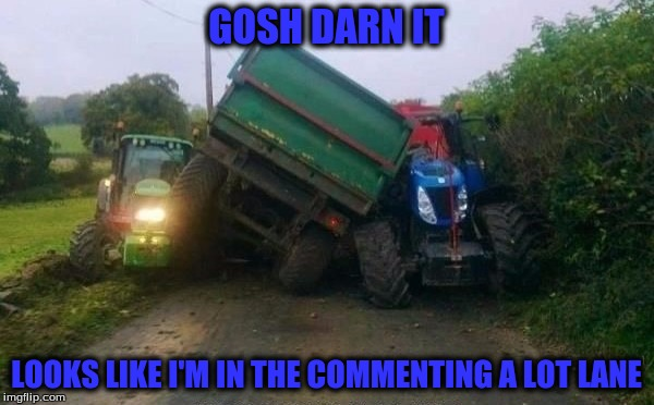 GOSH DARN IT LOOKS LIKE I'M IN THE COMMENTING A LOT LANE | made w/ Imgflip meme maker