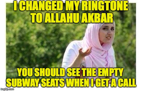 I CHANGED MY RINGTONE TO ALLAHU AKBAR YOU SHOULD SEE THE EMPTY SUBWAY SEATS WHEN I GET A CALL | made w/ Imgflip meme maker