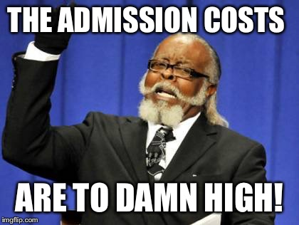 Too Damn High Meme | THE ADMISSION COSTS ARE TO DAMN HIGH! | image tagged in memes,too damn high | made w/ Imgflip meme maker