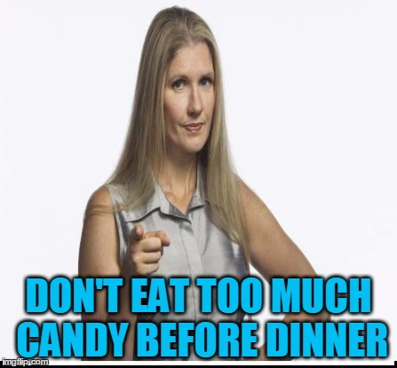 DON'T EAT TOO MUCH CANDY BEFORE DINNER | made w/ Imgflip meme maker
