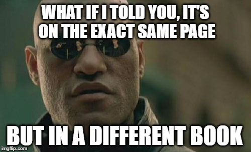 Matrix Morpheus Meme | WHAT IF I TOLD YOU, IT'S ON THE EXACT SAME PAGE BUT IN A DIFFERENT BOOK | image tagged in memes,matrix morpheus | made w/ Imgflip meme maker