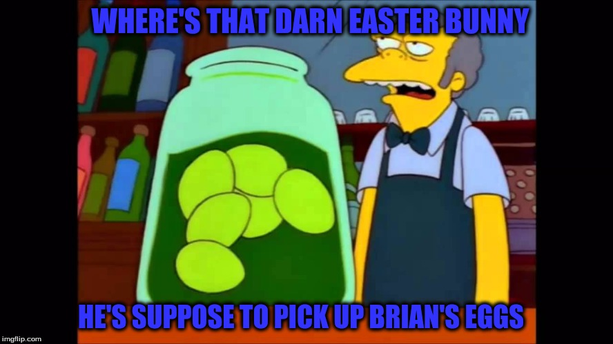 WHERE'S THAT DARN EASTER BUNNY HE'S SUPPOSE TO PICK UP BRIAN'S EGGS | made w/ Imgflip meme maker