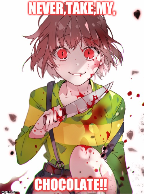 Undertale Chara | NEVER,TAKE,MY, CHOCOLATE!! | image tagged in undertale chara | made w/ Imgflip meme maker