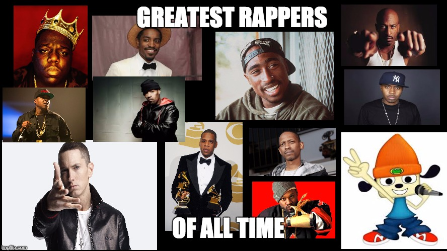 Greatest Rappers of All Time (In no particular order) |  GREATEST RAPPERS; OF ALL TIME | image tagged in goat,parappa the rapper,parappa,rap,hip hop,greatest | made w/ Imgflip meme maker