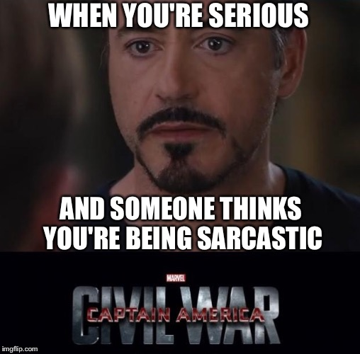 WHEN YOU'RE SERIOUS AND SOMEONE THINKS YOU'RE BEING SARCASTIC | made w/ Imgflip meme maker