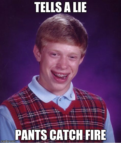 Bad Luck Brian Meme | TELLS A LIE PANTS CATCH FIRE | image tagged in memes,bad luck brian | made w/ Imgflip meme maker