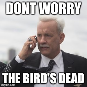 DONT WORRY THE BIRD'S DEAD | made w/ Imgflip meme maker