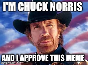 I'M CHUCK NORRIS AND I APPROVE THIS MEME | made w/ Imgflip meme maker