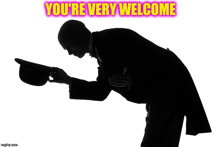 YOU'RE VERY WELCOME | made w/ Imgflip meme maker