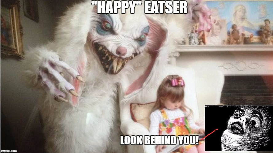 "Happy Easter! | ""HAPPY"" EATSER LOOK BEHIND YOU! 