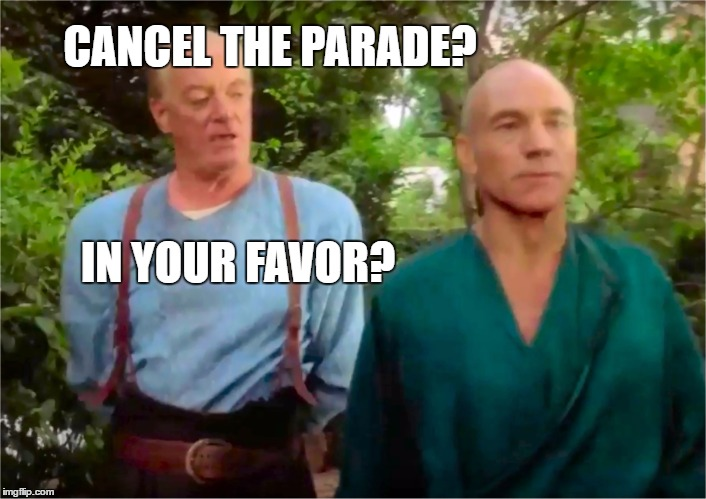 Picard's Parade | CANCEL THE PARADE? IN YOUR FAVOR? | image tagged in jean,luke,trek | made w/ Imgflip meme maker