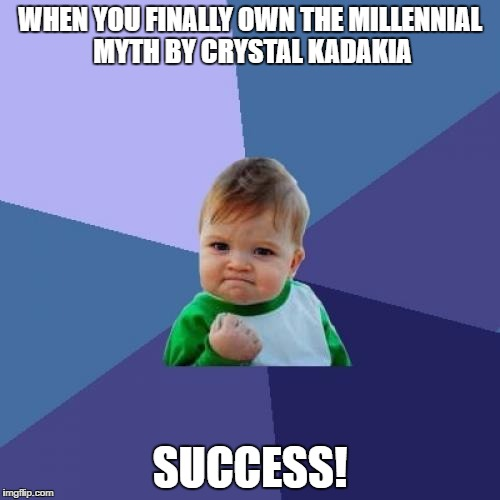 Success Kid Meme |  WHEN YOU FINALLY OWN THE MILLENNIAL MYTH BY CRYSTAL KADAKIA; SUCCESS! | image tagged in memes,success kid | made w/ Imgflip meme maker
