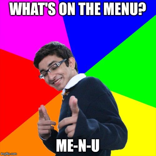 Subtle Pickup Liner Meme | WHAT'S ON THE MENU? ME-N-U | image tagged in memes,subtle pickup liner | made w/ Imgflip meme maker