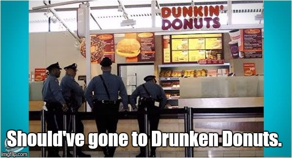 1fguky.jpg  | Should've gone to Drunken Donuts. | image tagged in 1fgukyjpg | made w/ Imgflip meme maker