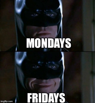Batman Smiles Meme | MONDAYS FRIDAYS | image tagged in memes,batman smiles | made w/ Imgflip meme maker