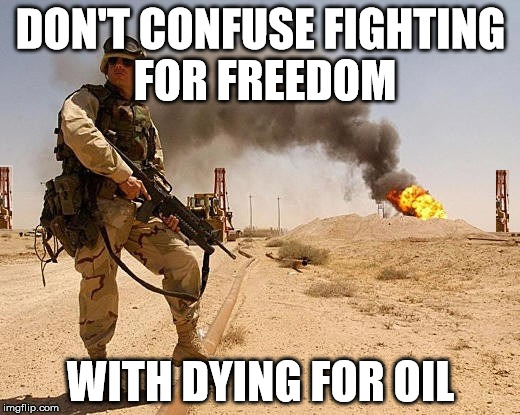 DON'T CONFUSE FIGHTING FOR FREEDOM WITH DYING FOR OIL | made w/ Imgflip meme maker