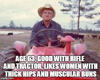 AGE 63, GOOD WITH RIFLE AND TRACTOR, LIKES WOMEN WITH THICK HIPS AND MUSCULAR BUNS | made w/ Imgflip meme maker