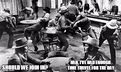 SHOULD WE JOIN IN? NAH, I'VE HAD ENOUGH TIME TRAVEL FOR THE DAY | made w/ Imgflip meme maker