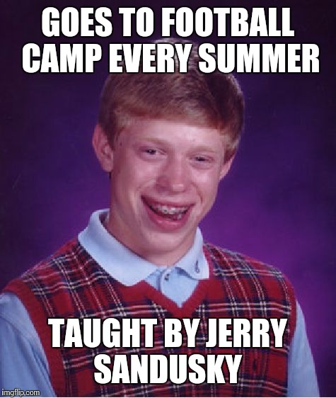 Brian the towel boy | GOES TO FOOTBALL CAMP EVERY SUMMER TAUGHT BY JERRY SANDUSKY | image tagged in memes,bad luck brian | made w/ Imgflip meme maker