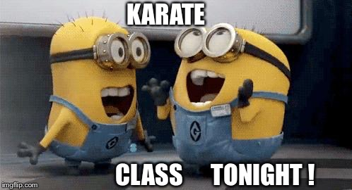 Excited Minions Meme | KARATE CLASS      TONIGHT ! | image tagged in memes,excited minions | made w/ Imgflip meme maker
