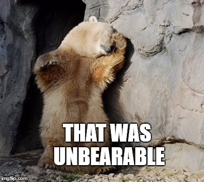 THAT WAS UNBEARABLE | made w/ Imgflip meme maker