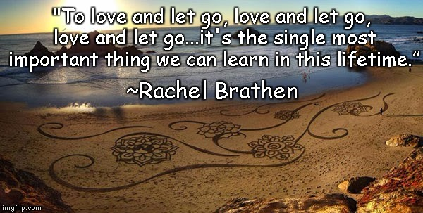 "Sand Art | ""To love and let go, love and let go, love and let go...it's the single most important thing we can learn in this lifetime."" ~Rachel Brathen 