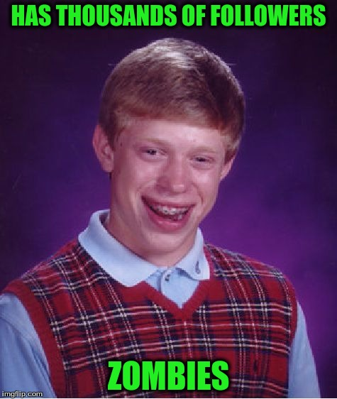 Bad Luck Brian Meme | HAS THOUSANDS OF FOLLOWERS ZOMBIES | image tagged in memes,bad luck brian | made w/ Imgflip meme maker