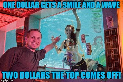 ONE DOLLAR GETS A SMILE AND A WAVE TWO DOLLARS THE TOP COMES OFF! | made w/ Imgflip meme maker