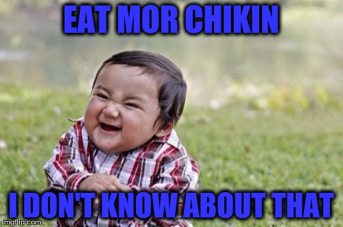 Evil Toddler Meme | EAT MOR CHIKIN I DON'T KNOW ABOUT THAT | image tagged in memes,evil toddler | made w/ Imgflip meme maker