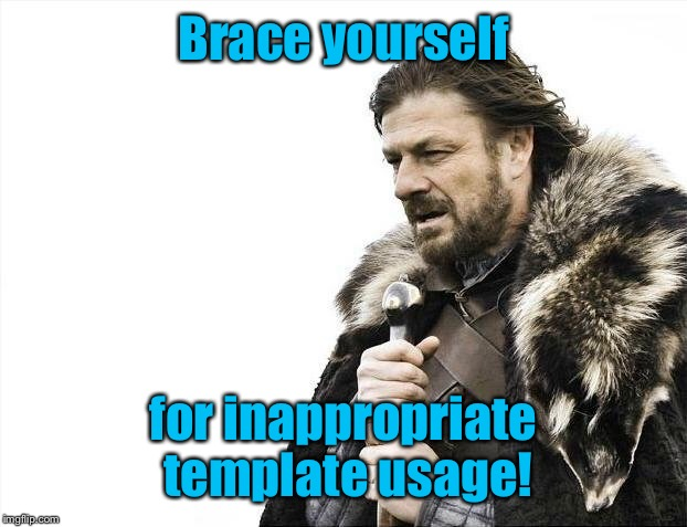 Brace Yourselves X is Coming Meme | Brace yourself for inappropriate template usage! | image tagged in memes,brace yourselves x is coming | made w/ Imgflip meme maker