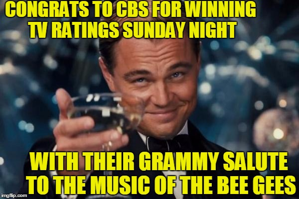 I guess some people still have good taste in music | CONGRATS TO CBS FOR WINNING TV RATINGS SUNDAY NIGHT WITH THEIR GRAMMY SALUTE TO THE MUSIC OF THE BEE GEES | image tagged in memes,leonardo dicaprio cheers | made w/ Imgflip meme maker