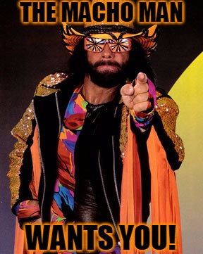 Sign Up Today! |  THE MACHO MAN; WANTS YOU! | image tagged in macho man randy savage,uncle sam wants you,sign up today,macho man,randy savage | made w/ Imgflip meme maker