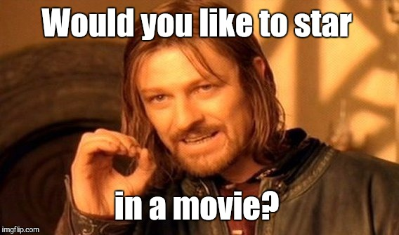 One Does Not Simply Meme | Would you like to star in a movie? | image tagged in memes,one does not simply | made w/ Imgflip meme maker