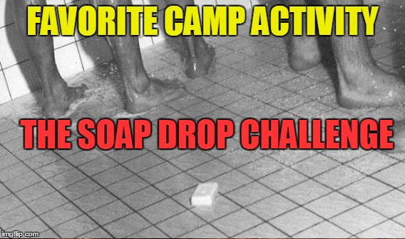 FAVORITE CAMP ACTIVITY THE SOAP DROP CHALLENGE | made w/ Imgflip meme maker