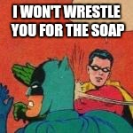 I WON'T WRESTLE YOU FOR THE SOAP | made w/ Imgflip meme maker